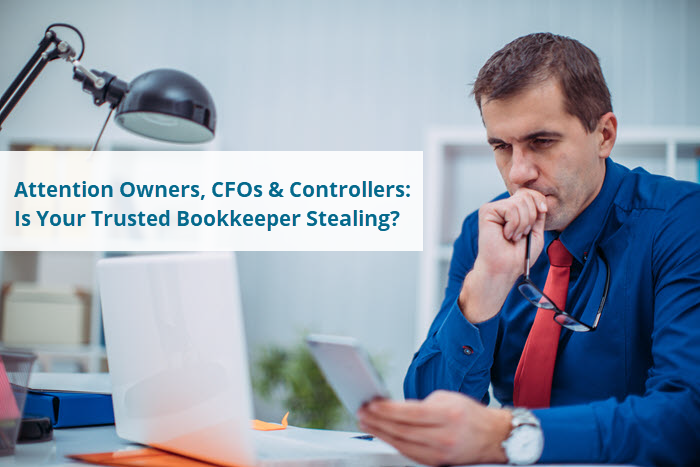 Attention Owners, CFOs & Controllers: Is Your Trusted Bookkeeper Stealing?