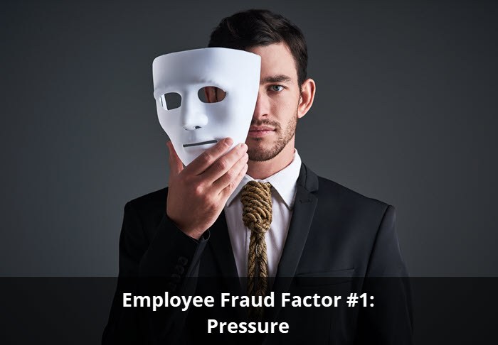 Employee Fraud Factor #1: Pressure