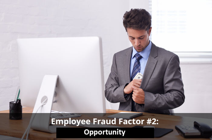 Employee Fraud Factor #2: Opportunity