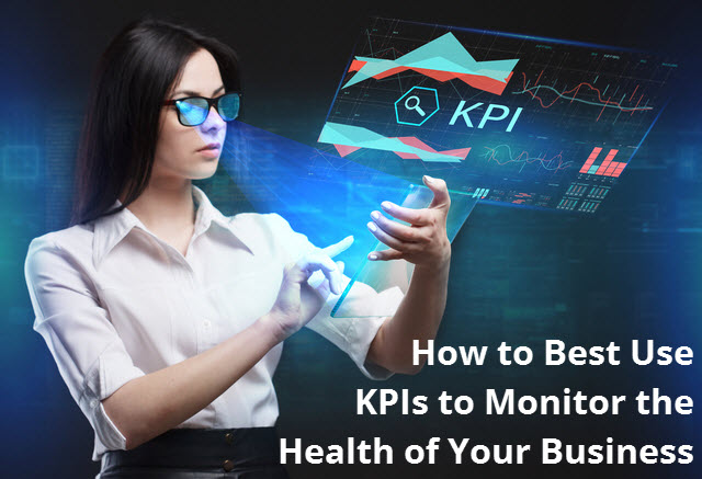 How to Best Use KPIs to Monitor the Health of Your Business
